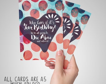 Who Cares if it's your Birthday, we're all going to die alone and unloved - birthday funny/sarcastic card