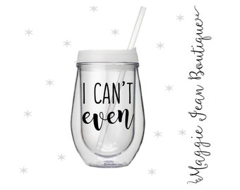 I Can't Even Wine Tumbler