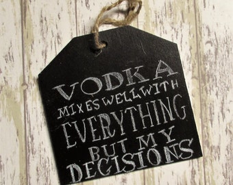 Chalk Wine Tag/Charm -  Vodka Mixes Well with Everything but my Decisions