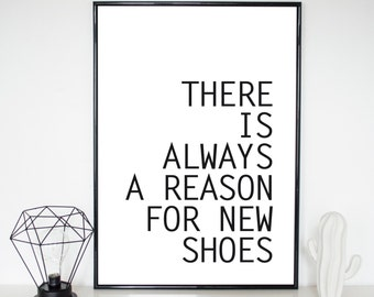 Poster, print, there is always a reason for new shoes, sayings, quote