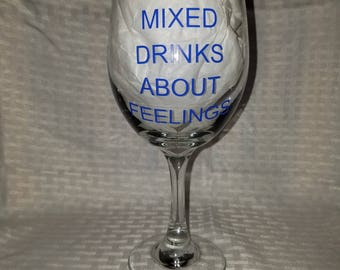 Wine Glass I Have Mixed Drinks About Feelings