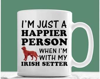 Irish Setter Mug, I'm Just A Happier Person When I'm With My Irish Setter, Irish Setter Dog, Irish Setter Coffee Mug, Irish Setter Gifts