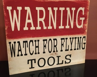 Warning flying tools sign, garage sign, tool sign, pallet sign, fathers day gift