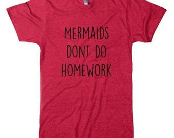 Mermaids Don't Do Home Work Tri-Blend T-Shirt