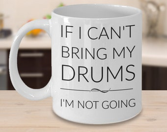 Drummer Mug - If I Can't Bring My Drums I'm Not Going - Gifts for Percussionist