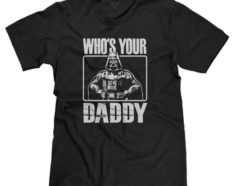 Who's Your Daddy Darth Vader Star Wars Dark Side Funny Parody T-shirt Tee