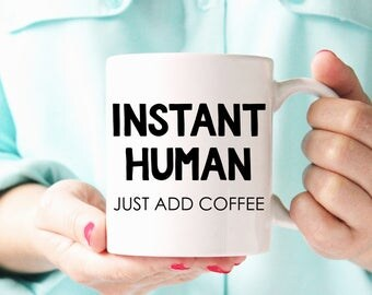 Funny Coffee Mug | Instant Human Just Add Coffee | Funny Cups | Coffee Lover Gifts | Mugs with Quotes | Big Coffee Mug | Mom Coffee Mug