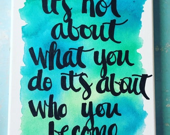 8x10 handpainted canvas 'Its Not About What You Do Its About Who You Become'