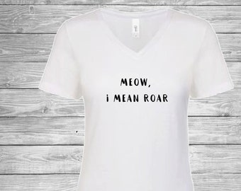Meow I Mean Roar Ladies Shirt