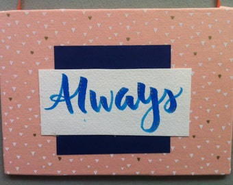 Always message, Cloth Sign, Hand Made Fabric Sign, Wall Art, Shelf Art, Hand Crafted, Hand Lettered, Fabric, Ribbon, Shelf, Nursery