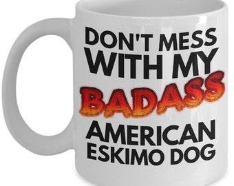 """American Eskimo Dog Mug """"Don't Mess With My Badass American Eskimo Dog Coffee Mug"""" Funny American Eskimo Dog Gift"""