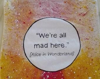 "Jute bag ""we're all mad here"" Alice in Wonderland, hand painted"