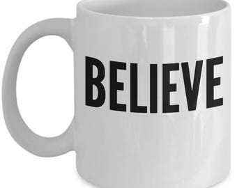 Believe coffee mug, Believe mug, Believe mug quote, Inspiring mug quote, Makes a great gift for someone special, Inspirational Ceramic Mug.