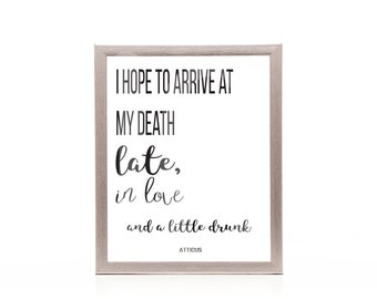 Atticus, I hope to arrive at my death late, Printable Art, Inspirational Quote Print, Typography Print Wall Art, Motivational Printable