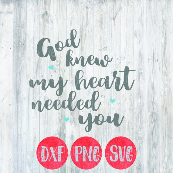 God Knew My Heart Needed You Christian Svg Cutting File