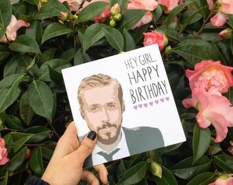"Ryan Gosling Birthday Card ""Hey Girl, Happy Birthday"""