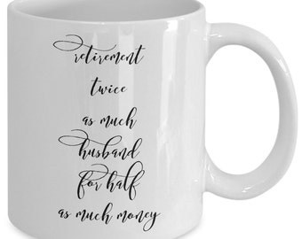 Funny Retirement Gift coffee mug - retirement twice as much husband for half as much money - Unique gift mug for husband