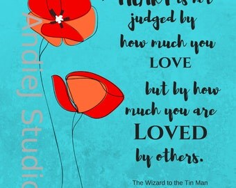 Printable Wizard of Oz Quote Tin Man Heart Loved Robins Egg Blue bkgrnd Poppies A Heart is not judged by how much you love