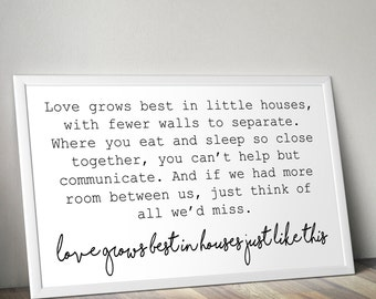 Love Grows Best In Little Houses Printable Poster • Little House Sign • Tiny House Sign • Love Quotes • 4x6, 5x7, 8x10, 11x14, 24x36