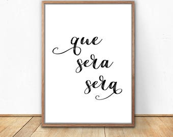 Que Sera Sera, Que Sera Sera Printable, Digital Download, Poster Print, Quote Printable, What will be will be, Quote Wall Art, Large Print