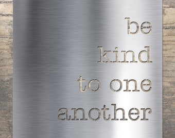 Be KIND to one another - Stainless Steel Wall Art