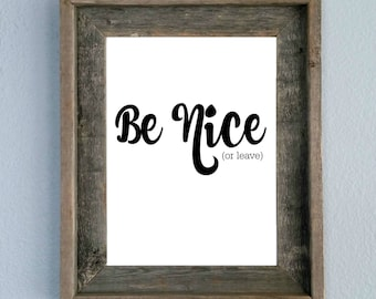 Be Nice or leave, Quote, Printable, Home decor, Wall art