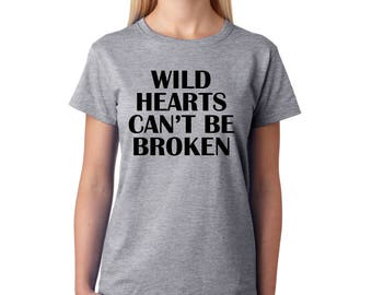 Wild Hearts Can't Be Broken Tshirt - Fashion funny slogan womens girls sassy cute top