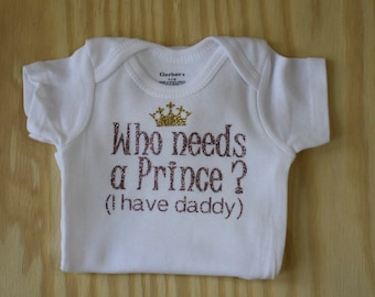White Who needs a prince onesie, made to order