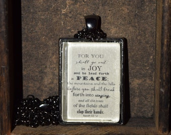 For you shall go out in joy and be lead forth in peace; the mountains and the hills before you shall break - Isaiah 55:12 Pendant Necklace