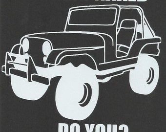 I Get Naked Do You Vinyl Jeep Decal