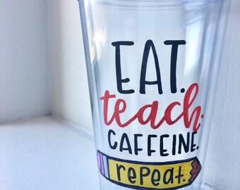 Eat. Teach. Caffeine. Repeat Tumbler