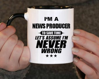 I'm a News Producer to Save Time Let's assume I'm Never Wrong, News Producer Gift, News Producer Birthday, News Producer Mug, News Producer