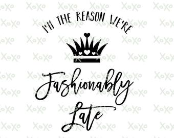 Fashionably Late, SVG, DXF, Cut file, Silhouette, Cricut, Inspirational, Instant Download