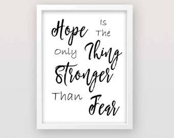 Hope is the only thing Stronger than Fear  , quote printable, quote art decor, quote wall print, black and white, instant download, digital