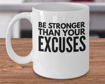 Fitness Coffee Mug - Be Stronger Than Your Excuses - Motivation 11oz White Ceramic Cup