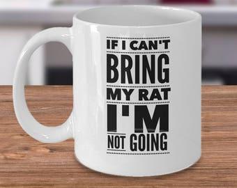 Rat Coffee Mug, Rat Lovers Mug, Rat Keepers Coffee Cup, If I Can't Bring My Rat I'm Not Going Mug