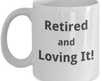 Retired and Loving It Coffee Mug for Senior Citizens