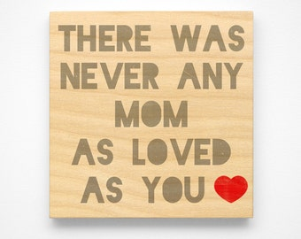 "Mothers Day Gift, Mom Gift for Mom, Never Any Mom as Loved as You Art Block Sign, 4"" x 4"" Gift from Daughter"