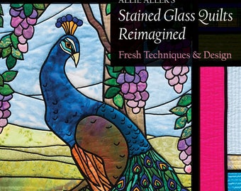 Allie Aller's Stained Glass Quilts: Fresh Techniques and Design