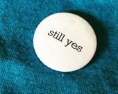 Still Yes Scottish Independence Referendum SNP Pin Badge