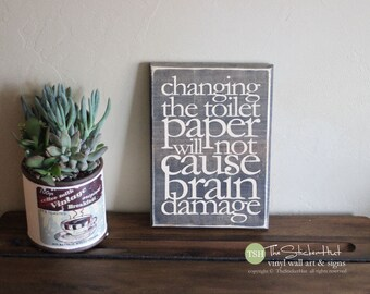 Changing The Toilet Paper Will Not Cause Brain Damage Wood Sign - Bathroom Decor - Wooden Sign - Distressed Sign - Home Decor Signs S258