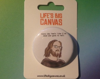 Pin badge - Gilfoyle (SIlicon Valley) 'Every day feels like I've died and gone to hell'