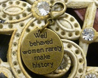 Well Behaved Women rarely make History Clip-Add a Charm-Charm Clip