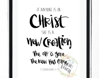 If anyone is in Christ he is a new creation. The old is gone. The new has come. 2 Corinthians 5:17. Scripture wall art, Bible verse wall art