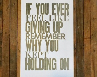 If You Ever Feel Like Giving Up Remember Why You Kept Holding On Letterpress Poster Inspirational Print Gray Motivational Art Sign