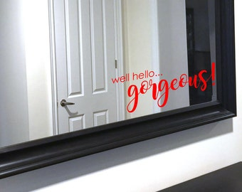 Well Hello...Gorgeous - Mirror Decals Holiday Home Decor Choose Your Style and Colour