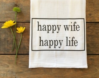happy wife happy life, flour sack tea towel, gift for her, bridal gift, newlywed gift, kitchen decor, women's gift, hostess gift