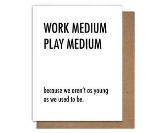 Work Medium Play Medium Funny Letterpress Greeting Card Getting Old Age
