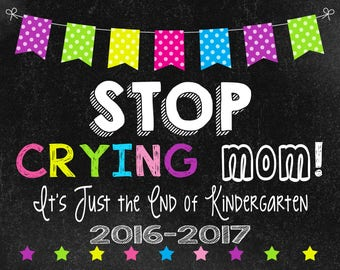 Stop Crying Mom Chalkboard sign, Instant Download, last day of school sign, End of Pre-K, Preschool graduation invitation, Teacher Classroom