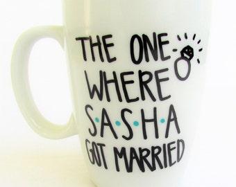 The One Where Sasha Got Married - Friends inspired Funny Coffee Mug